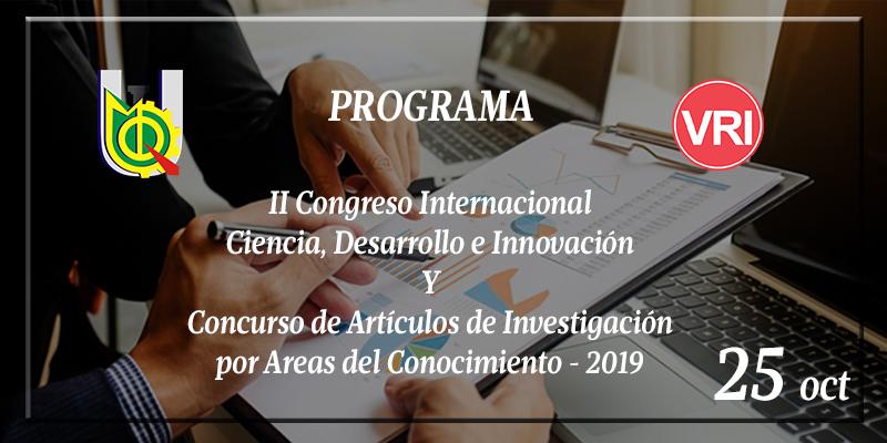 PROGRAMA – II Congreso Internacional  Ciencia, Desarrollo e Innovación  Y Concurso de Artículos de Investigación  por Áreas del Conocimiento – 2019